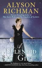 A Splendid Gift ebook by Alyson Richman