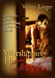 Worshipping His Goddess ebook by Voirey Linger