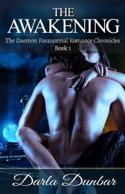 The Awakening: The Daemon Paranormal Romance Chronicles, Book 1 - The Daemon Paranormal Romance Chronicles, #1 ebook by Darla Dunbar