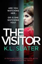 The Visitor - A psychological thriller with a breathtaking twist ebook by K.L. Slater