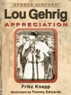 Lou Gehrig: Appreciation ebook by Fritz Knapp