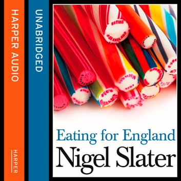 Eating for England: The Delights and Eccentricities of the British at Table audiobook by Nigel Slater
