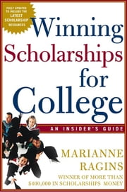 Winning Scholarships For College, Third Edition - An Insider's Guide ebook by Marianne Ragins