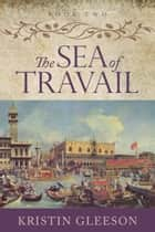 The Sea of Travail ebook by Kristin Gleeson