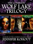 Wolf Lake: The Complete Trilogy ebook by Jennifer Kohout