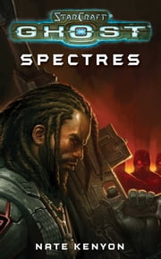 StarCraft: Ghost--Spectres ebook by Nate Kenyon