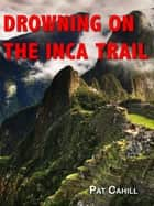 Drowning on the Inca Trail ebook by Pat Cahill