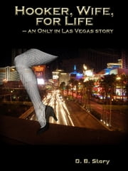 Hooker, Wife for Life - - An Only in Las Vegas Story ebook by D.B. Story