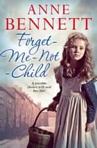 Forget-Me-Not Child eBook by Anne Bennett