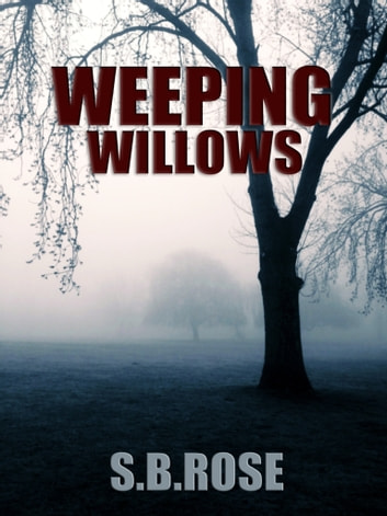 Weeping Willows: A Thrilling Mystery Novella (Dark Desires Book 1) ebook by S.B. Rose