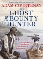 The Ghost And The Bounty Hunter - William Buckley, John Batman And The Theft Of Kulin Country ebook by Adam Courtenay