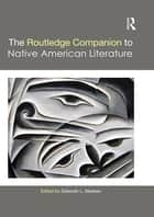 The Routledge Companion to Native American Literature ebook by Deborah L. Madsen