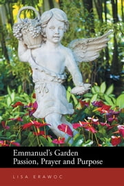 Emmanuel's Garden Passion, Prayer and Purpose ebook by Lisa Erawoc