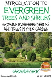 Introduction to Evergreen Trees and Shrubs: Growing Evergreen Shrubs and Trees in Your Garden ebook by Kobo.Web.Store.Products.Fields.ContributorFieldViewModel