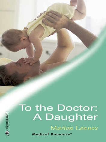To the Doctor: A Daughter ebook by Marion Lennox
