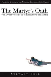 The Martyr's Oath: The Apprenticeship of a Homegrown Terrorist ebook by Bell, Stewart