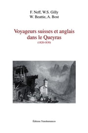 Voyageurs suisses et anglais dans le Queyras (1820-1830) - Extraits de récits de voyage choisis et présentés par Jean-Gérard Lapacherie ebook by William Beattie, Ami Bost, Félix Neff,...