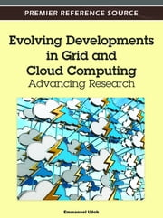 Evolving Developments in Grid and Cloud Computing - Advancing Research ebook by Emmanuel Udoh