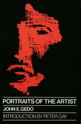 Portraits of the Artist - Psychoanalysis of Creativity and its Vicissitudes ebook by John E. Gedo