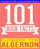 Flowers for Algernon - 101 Amazingly True Facts You Didn't Know ebook by G Whiz