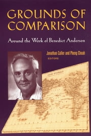 Grounds of Comparison - Around the Work of Benedict Anderson ebook by Pheng Cheah,Jonathan Culler