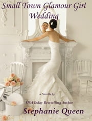 Small Town Glamour Girl Wedding ebook by Stephanie Queen