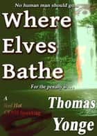 Where Elves Bathe ebook by Thomas Yonge