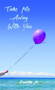 Take Me Away With You ebook by Danielle M