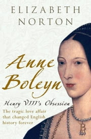 Anne Boleyn: Henry VIII's Obsession ebook by Elizabeth Norton