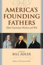 America's Founding Fathers - Their Uncommon Wisdom and Wit ebook by Bill Adler