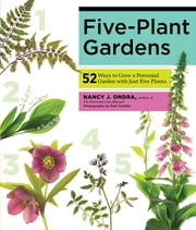 Five-Plant Gardens - 52 Ways to Grow a Perennial Garden with Just Five Plants ebook by Nancy J. Ondra,Rob Cardillo