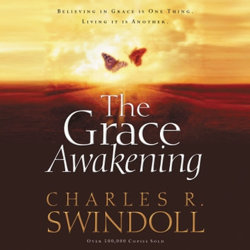 The Grace Awakening - Believing in Grace is One Thing. Living it is Another. audiobook by Charles R. Swindoll