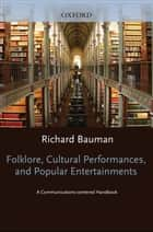 Folklore, Cultural Performances, and Popular Entertainments ebook by Richard Bauman