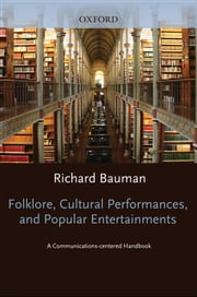 Folklore, Cultural Performances, and Popular Entertainments - A Communications-centered Handbook ebook by Richard Bauman