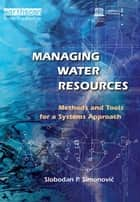 Managing Water Resources ebook by Slobodan P. Simonovic