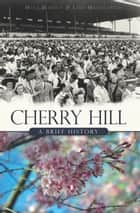 Cherry Hill - A Brief History ebook by Mike Mathis, Lisa Mangiafico