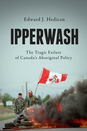 Ipperwash - The Tragic Failure of Canada's Aboriginal Policy ebook by Edward J. Hedican