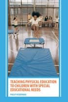 Teaching Physical Education to Children with Special Educational Needs ebook by Philip Vickerman