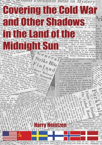 Covering the Cold War and Other Shadows in the Land of the Midnight Sun ebook by Harry Heintzen