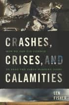 Crashes, Crises, and Calamities ebook by Len Fisher
