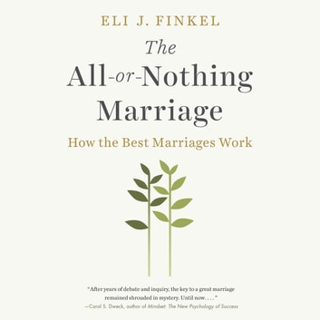 The All-or-Nothing Marriage - How the Best Marriages Work audiobook by Eli J Finkel