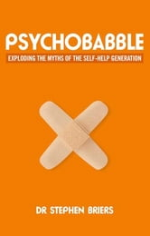 Psychobabble - Exploding the myths of the self-help generation ebook by Dr Stephen Briers
