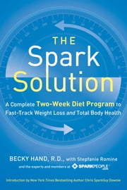 The Spark Solution - A Complete Two-Week Diet Program to Fast-Track Weight Loss and Total Body Health ebook by Becky Hand, Stepfanie Romine