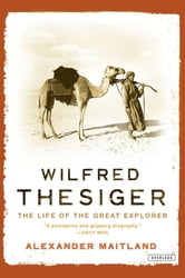 Wilfred Thesiger: The Life of the Great Explorer ebook by Alexander Maitland