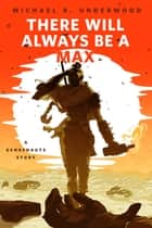 There Will Always Be a Max (A Genrenauts story) - A Tor.com Original ebook by Michael R. Underwood