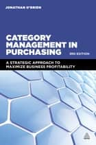 Category Management in Purchasing - A Strategic Approach to Maximize Business Profitability ebook by Jonathan O'Brien