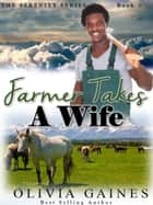 Farmer Takes A Wife - Serenity Series, #3 ebook by Olivia Gaines