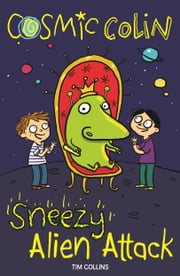 Cosmic Colin: Sneezy Alien Attack ebook by Tim Collins