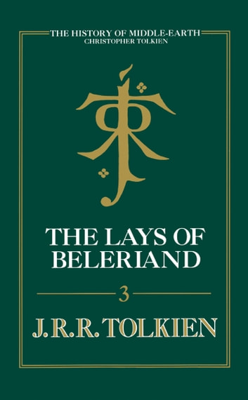 The Lays of Beleriand (The History of Middle-earth, Book 3) ebook by Christopher Tolkien,J. R. R. Tolkien