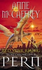 Red Star Rising - More Chronicles Of Pern ebook by Anne McCaffrey